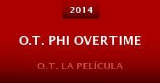 O.T. phi Overtime (2014)