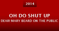 Película Oh Do Shut Up Dear! Mary Beard on the Public Voice of Women