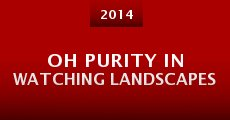 Película Oh Purity in Watching Landscapes