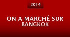 Película On a marché sur Bangkok