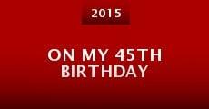 On My 45th Birthday (2015) stream