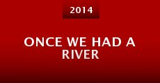 Once We Had a River (2014)