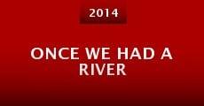 Película Once We Had a River