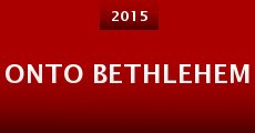 Onto Bethlehem (2015) stream
