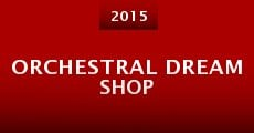 Orchestral Dream Shop (2015) stream