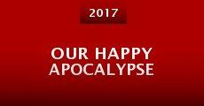 Our Happy Apocalypse (2015) stream