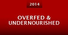 Película Overfed & Undernourished