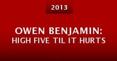 Owen Benjamin: High Five Til It Hurts (2013) stream