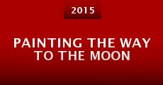 Painting the Way to the Moon (2015) stream