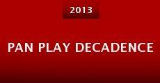 Pan Play Decadence (2013) stream