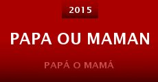 Película Papa ou maman