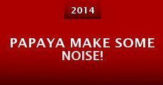 Papaya Make Some Noise! (2014)