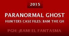 Película Paranormal Ghost Hunters Case Files: Bam the Ghost