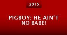 Pigboy: He Ain't No Babe!
