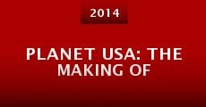 Película Planet USA: The Making Of