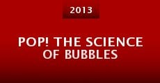 Pop! The Science of Bubbles (2013)