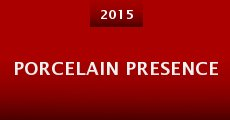 Porcelain Presence (2015) stream