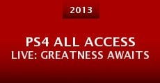 PS4 All Access Live: Greatness Awaits (2013) stream