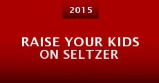 Película Raise Your Kids on Seltzer