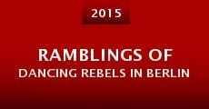 Ramblings of Dancing Rebels in Berlin (2015)