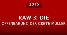 Raw 3: Die Offenbarung der Grete Müller (2015) stream
