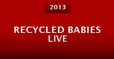 Recycled Babies Live (2013) stream