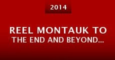 Película Reel Montauk To the End and Beyond...