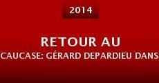 Película Retour au Caucase: Gérard Depardieu dans les pas d'Alexandre Dumas