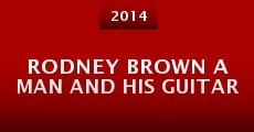 Rodney Brown a Man and His Guitar (2014) stream