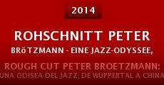 Ver película Rohschnitt Peter Brötzmann - Eine Jazz-Odyssee, von Wuppertal bis China