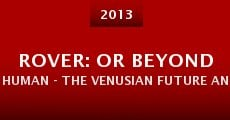 Película ROVER: Or Beyond Human - The Venusian Future and the Return of the Next Level