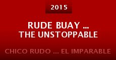Rude Buay ... The Unstoppable (2015)