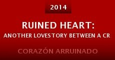 Ruined Heart: Another Lovestory Between a Criminal & a Whore (2014) stream