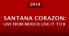 Película Santana Corazon: Live from Mexico: Live It to Believe It