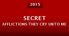 Película Secret Afflictions-They Cry Unto Me