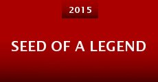 Seed of a Legend (2015) stream