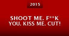 Película Shoot Me. F**k You. Kiss Me. Cut!