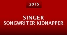 Singer Songwriter Kidnapper