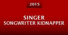 Singer Songwriter Kidnapper (2014) stream
