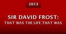 Sir David Frost: That Was the Life That Was