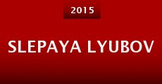 Slepaya lyubov (2015) stream