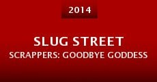 Slug Street Scrappers: Goodbye Goddess (2014)