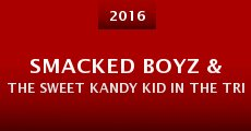Película Smacked Boyz & The Sweet Kandy Kid in the Trippin' Balls Dab Adventure: In Three Acts