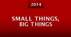 Película Small Things, Big Things