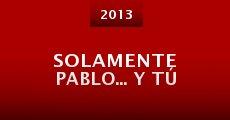 Solamente Pablo... y tú (2013) stream