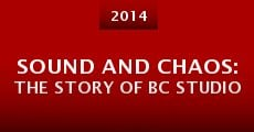 Sound and Chaos: The Story of BC Studio (2014) stream