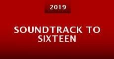 Película Soundtrack to Sixteen