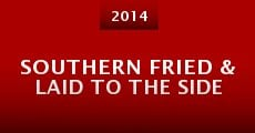 Southern Fried & Laid to the Side (2014) stream