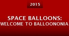 Space Balloons: Welcome to Balloononia (2015)