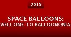 Space Balloons: Welcome to Balloononia (2015) stream